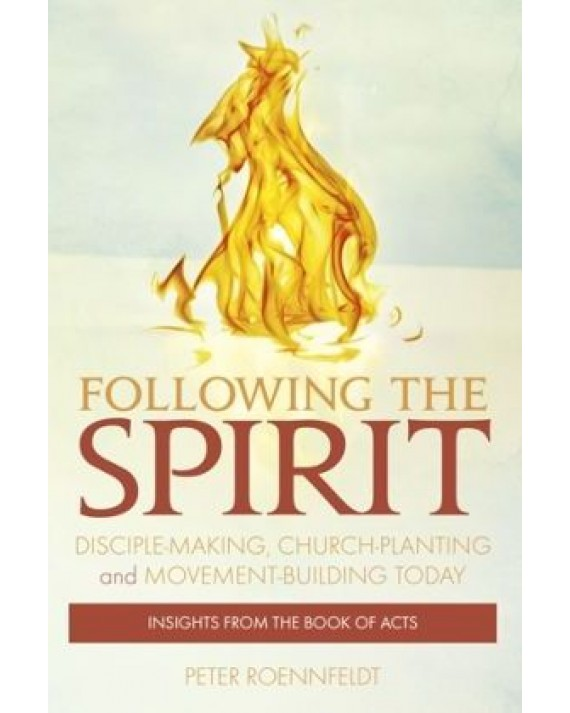 Following the Spirit: Disciple-making, Movement-building and Church-planting Today