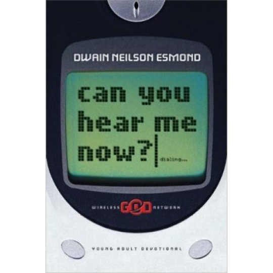 Can You Hear Me Now? (Young Adult Devotional)