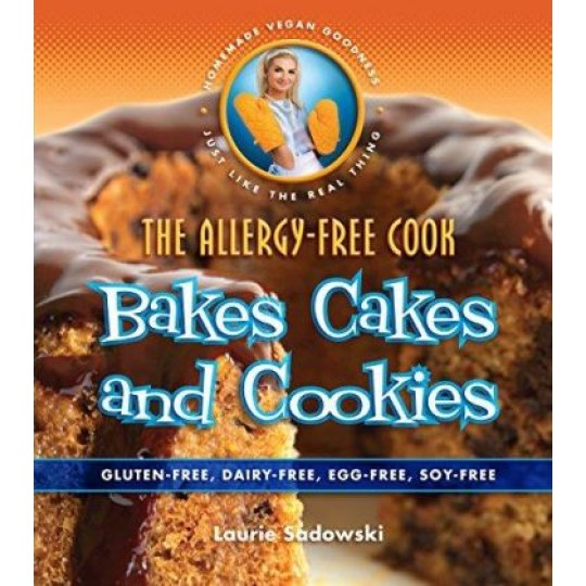 The Allergy-Free Cook: Bakes Cakes & Cookies